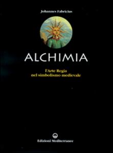 Libro L' alchimia. L'arte regia nel simbolismo medievale Johannes Fabricius