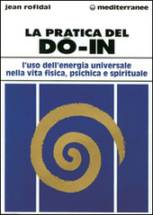 La pratica del do in. L'uso dell'energia universale nella vita fisica, psichica e spirituale