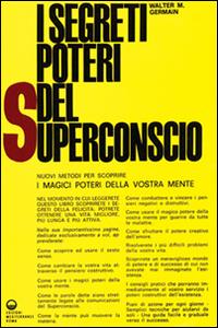 Libro I segreti poteri del superconscio Walter M. Germain