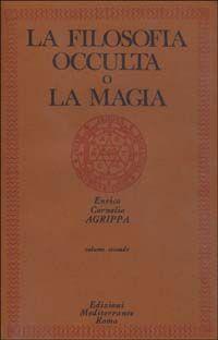 La filosofia occulta o la magia. Vol. 2: La magia celeste, la magia cerimoniale.