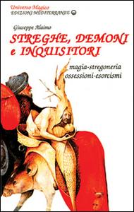 Libro Streghe, demoni e inquisitori. Magia, stregoneria, ossesioni, esorcismi Giuseppe Alaimo