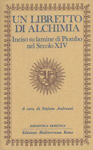 Libro Un libretto di alchimia. Inciso su lamine di piombo nel secolo XIV