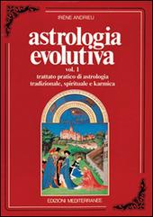 Astrologia evolutiva. Vol. 1: Trattato pratico di astrologia tradizionale, spirituale, pratica.