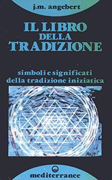 Il libro della tradizione. Simboli e significato della tradizione esoterica.pdf