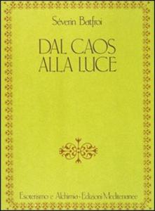 Libro Dal caos alla luce. Contributo ad una prospettiva di esoterismo tradizionale Severin Batfroi