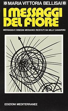 I messaggi del fiore. Messaggi e disegni medianici ricevuti da Milly Canavero Serra.pdf