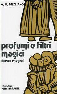 Libro Profumi e filtri magici. Ricette e segreti Giulio Bregliano