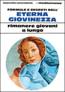 Foto Cover di Formule e segreti dell'eterna giovinezza, Libro di Marcello Cancellario, edito da Edizioni Mediterranee