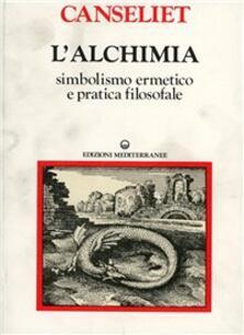 L' alchimia. Vol. 1: Studi di simbolismo ermetico e pratica filosofale.