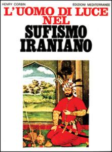 Foto Cover di L' uomo di luce nel sufismo iraniano, Libro di Henry Corbin, edito da Edizioni Mediterranee