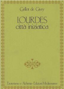 Foto Cover di Lourdes. Città iniziatica, Libro di Emile Grillot de Givry, edito da Edizioni Mediterranee