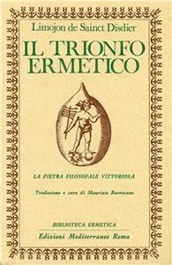 Libro Il trionfo ermetico. La pietra filosofale vittoriosa Alexandre Limojon de Saint Didier