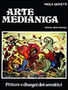 Foto Cover di Arte medianica. Pitture e disegni dei sensitivi, Libro di Paola Giovetti, edito da Edizioni Mediterranee