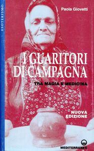 Foto Cover di I guaritori di campagna. Tra magia e medicina, Libro di Paola Giovetti, edito da Edizioni Mediterranee