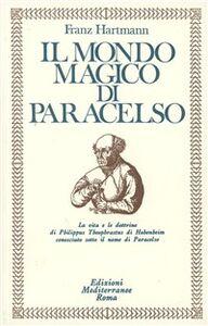 Libro Il mondo magico di Paracelso Franz Hartmann