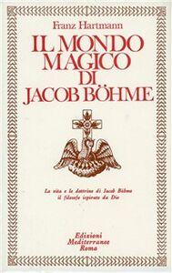 Foto Cover di Il mondo magico di Jacob Boehme, Libro di Franz Hartmann, edito da Edizioni Mediterranee