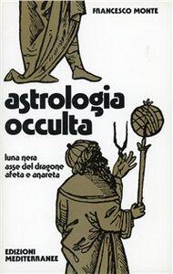 Foto Cover di Astrologia occulta, Libro di Francesco Monte, edito da Edizioni Mediterranee