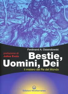 Bestie, uomini, dei. Il mistero del re del mondo - Ferdinand A. Ossendowski - copertina