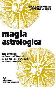 Libro Magia astrologica. Da Ermete a Cecco d'Ascoli e a Campanella Anna M. Partini , Vincenzo Nestler