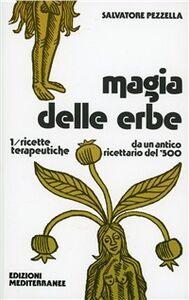 Libro Magia delle erbe. Vol. 1: Ricette terapeutiche. Salvatore Pezzella