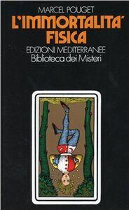 Foto Cover di L' immortalità fisica, Libro di Marcel Pouget, edito da Edizioni Mediterranee
