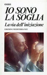 Foto Cover di Io sono la soglia, Libro di Osho, edito da Edizioni Mediterranee