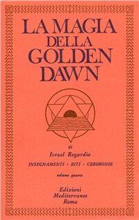La magia della Golden Dawn. Vol. 4