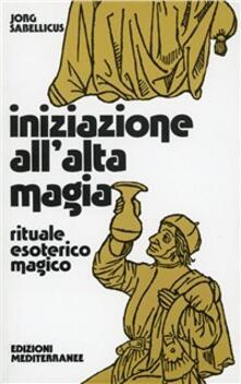 Iniziazione allalta magia. Rituale esoterico-magico.pdf