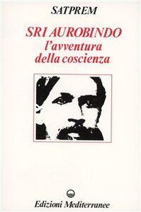 Foto Cover di Sri Aurobindo e l'avventura della coscienza, Libro di Satprem, edito da Edizioni Mediterranee