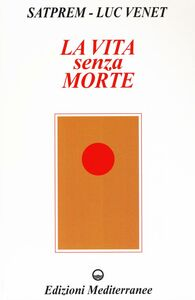 Libro La vita senza morte Satprem , Luc Venet