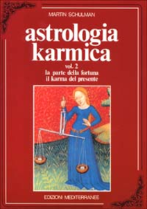 Libro Astrologia karmica. Vol. 2: La parte della fortuna. Il karma del presente. Martin Schulman