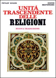 Foto Cover di Unità trascendente delle religioni, Libro di Frithjof Schuon, edito da Edizioni Mediterranee
