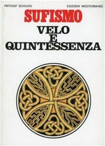 Foto Cover di Sufismo: velo e quintessenza, Libro di Frithjof Schuon, edito da Edizioni Mediterranee