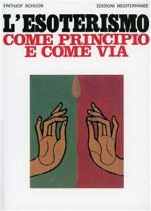 Libro L' esoterismo come principio e come via Frithjof Schuon