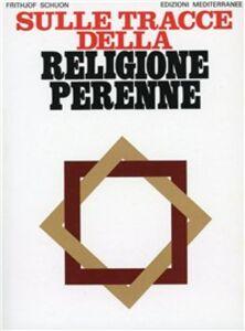 Libro Sulle tracce della religione perenne Frithjof Schuon