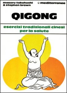 Libro Qigong. Esercizi tradizionali cinesi per la salute Masaru Takahashi , Stephen Brown