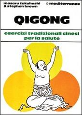Qigong. Esercizi tradizionali cinesi per la salute