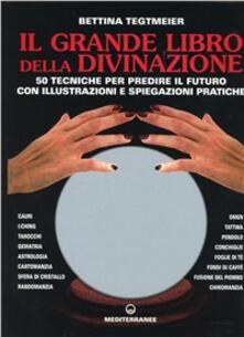 Il grande libro della divinazione. 50 tecniche per predire il futuro con illustrazioni e spiegazioni pratiche - Bettina Tegtmeier - copertina