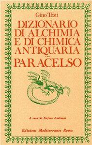 Libro Dizionario di alchimia e di chimica antiquaria. Paracelso Gino Testi