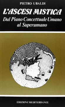L ascesi mistica. Dal piano concettuale umano al superumano.pdf