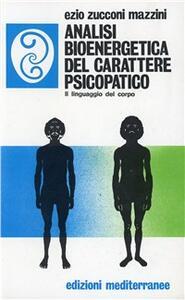 Libro Analisi bioenergetica del carattere psicopatico. Il linguaggio del corpo Ezio Zucconi Mazzini