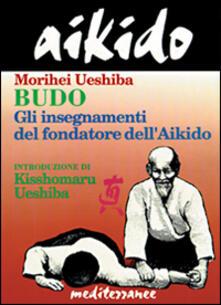Aikido. Budo. Gli insegnamenti di Kisshomaru Ueshiba fondatore dellaikido.pdf