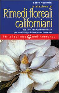 Libro Iniziazione ai rimedi floreali californiani. I 103 fiori FES Quintessentials per un dialogo d'amore con la natura Fabio Nocentini