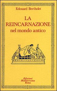 Foto Cover di La reincarnazione. Vol. 1: Nel mondo antico., Libro di Edouard Bertholet, edito da Edizioni Mediterranee