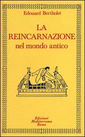 La reincarnazione. Vol. 1: Nel mondo antico.