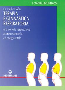 Terapia e ginnastica respiratoria. Con numerosi esercizi. Una corretta respirazione accresce armonia e energia vitale.pdf
