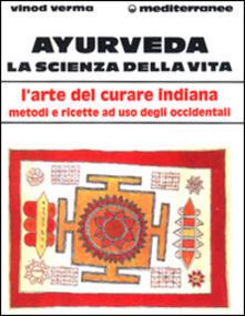 Ayurveda: la scienza della vita - Vinod Verma - copertina