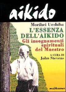 Foto Cover di Aikido. L'essenza dell'aikido. Gli insegnamenti spirituali del maestro, Libro di Morihei Ueshiba, edito da Edizioni Mediterranee