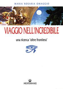 Viaggio nell'incredibile - Maria Rosaria Omaggio - copertina