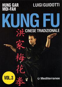 Libro Kung fu tradizionale cinese. Vol. 3: Hung gar moi-fah. Luigi Guidotti